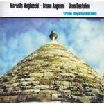 marcello_magliocchi_bruno_angeloni_juan_castanon__-_trullo_improvisations