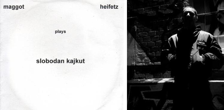 maggot-heifetz-plays-slobodan-kajkut